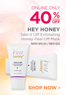 Online Only. 40% off Hey Honey Take It Off Exfoliating Honey-Peel Off Mask. Now $19.20, regular $32. Shop Now.