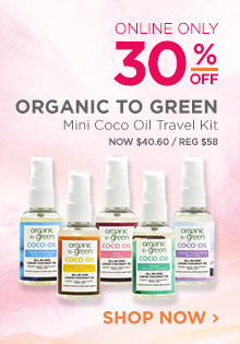 Online Only. 30% off Organic to Green Mini Coconut Oil Travel Kit. Now $40.60, regular $58. Shop Now.