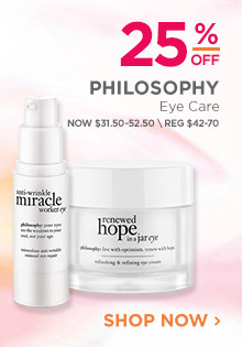 25% off Philosophy Eye Care. Now $31.50 to $52.50, regular $42 to $70. Shop Now.