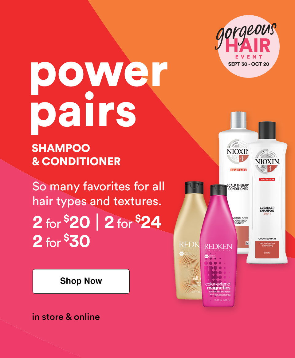 Power Pairs; Shampoo & conditioner. So many favorites for all hair types & textures! 2 for $20 or 2 for $24. Shop now.