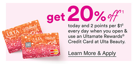 Get 20% off today and 2 points per $1 every day when you open and use an Ultamate Rewards Credit card at Ulta Beauty.