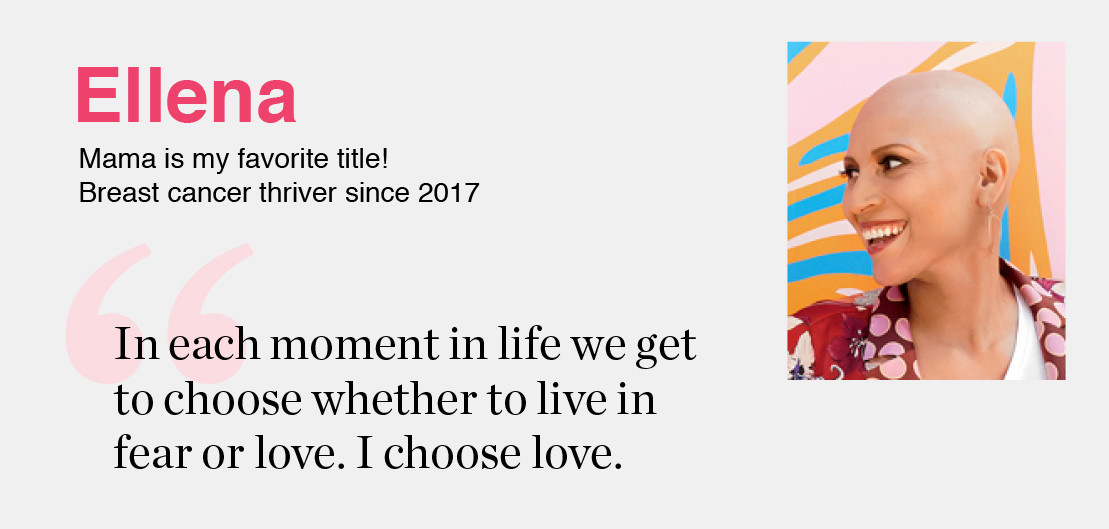 Ellena- Mama is my favorite title! Breast cancer thriver since 2017 'In each moment in life we get to choose whether to live in fear or love. I choose love.'