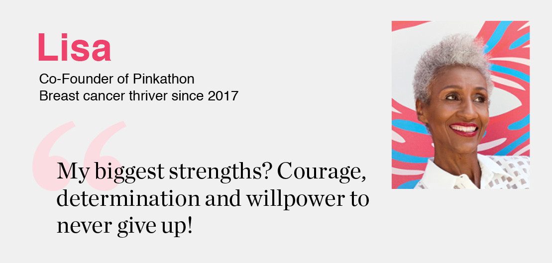 Lisa- Co-Founder of Pinkathon Breast, cancer thriver since 2017 'My biggest strengths? Courage, determination and willpower to never give up!'