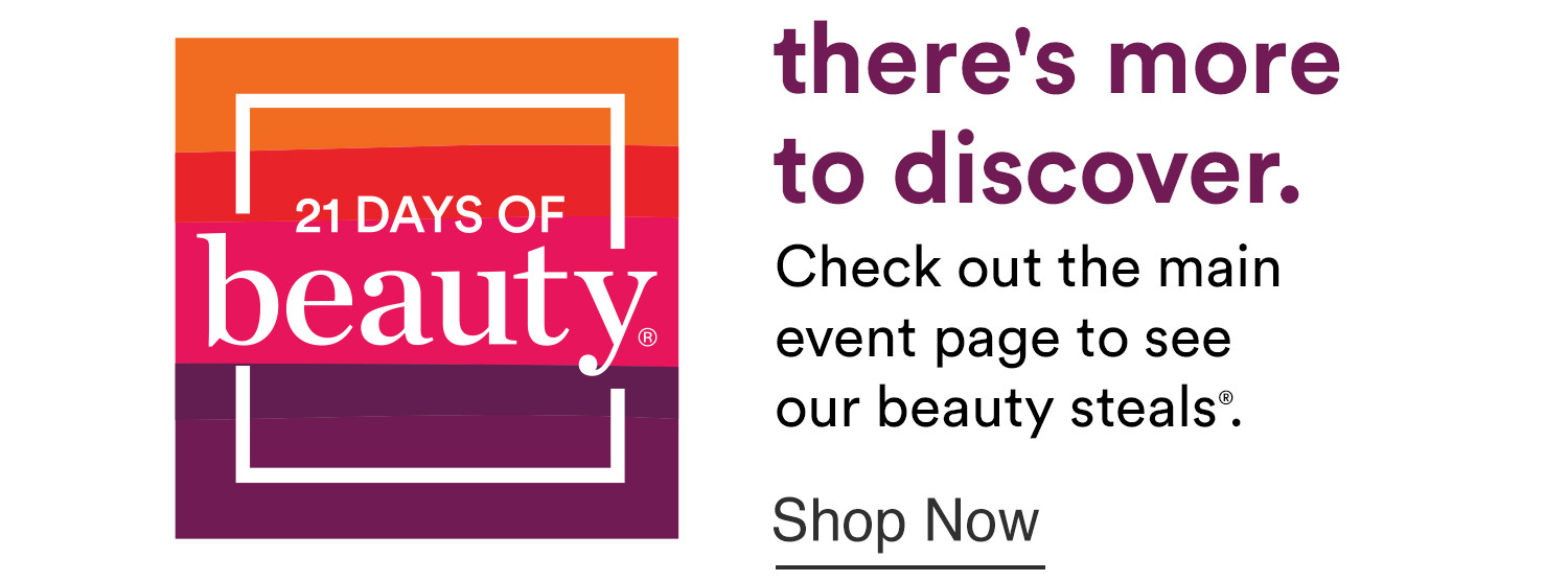 21 Days - There's more to discover. Check out the main event page to see our beauty steals.