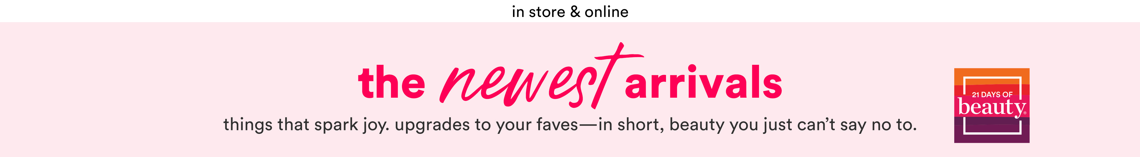 The newest arrivals - beauty that makes you feel like your best self