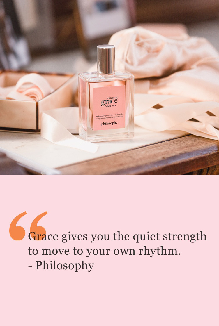 Grace gives you the quiet strength to move to your own rhythm. - Philosophy.