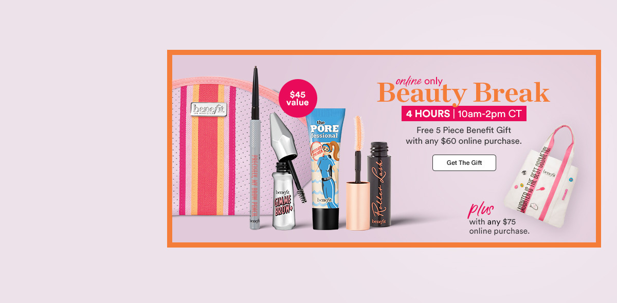 Free  5 piece Benefit Gift with any $50 site purchase.