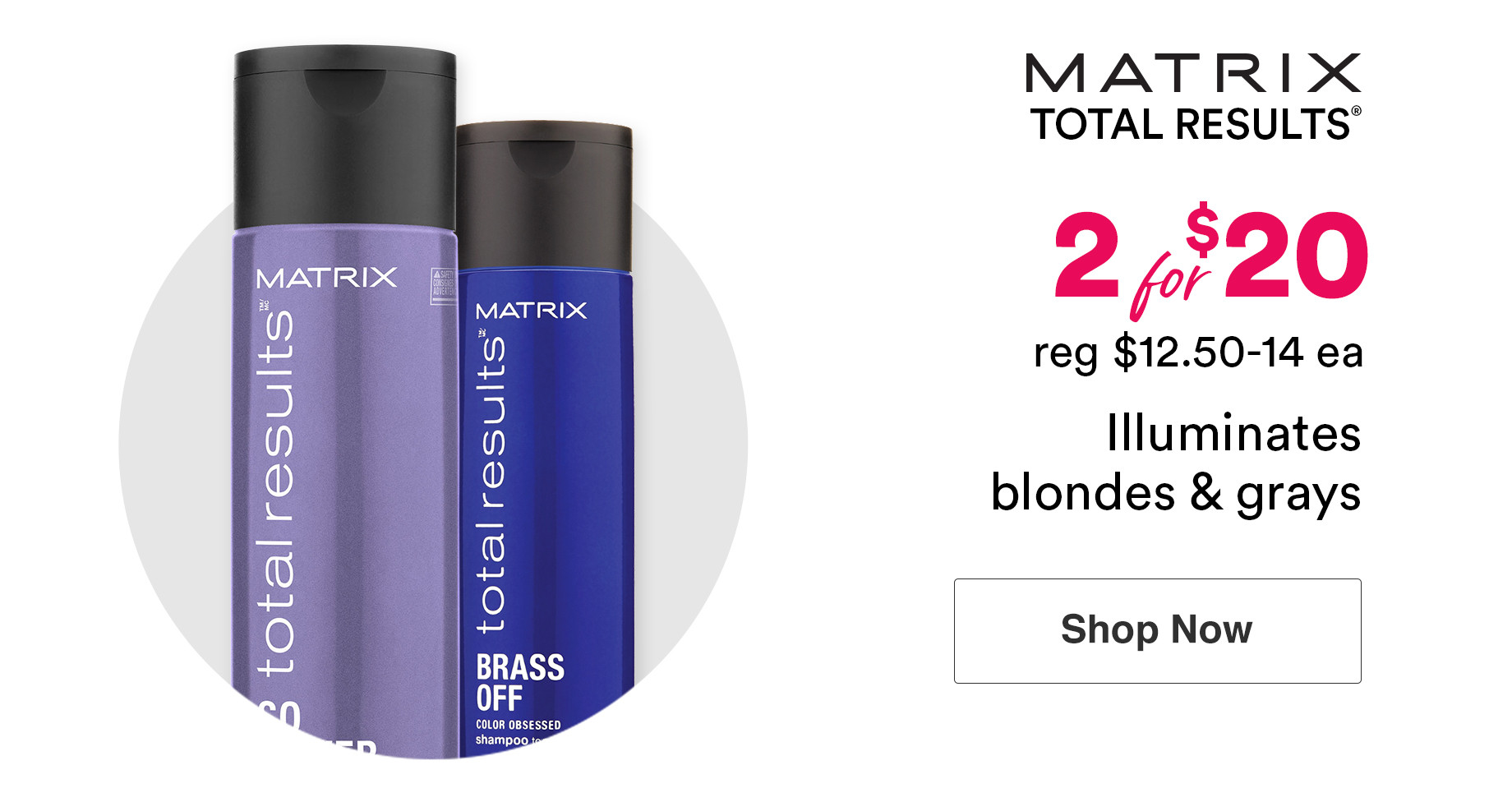 Matrix Total Results Shampoos and Conditioners are now 2 for $20