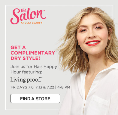 Get a complimentary dry style! Join us for Hair Happy Hour events featuring Living Proof. Fridays 7/6, 7/13 & 7/20 from 4-8 PM. No appointment necessary.