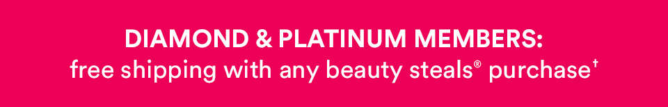 Diamond & Platinum Members: Free Shipping on Daily Beauty Steals with $10 minimum Beauty Steals purchase through April 3rd.