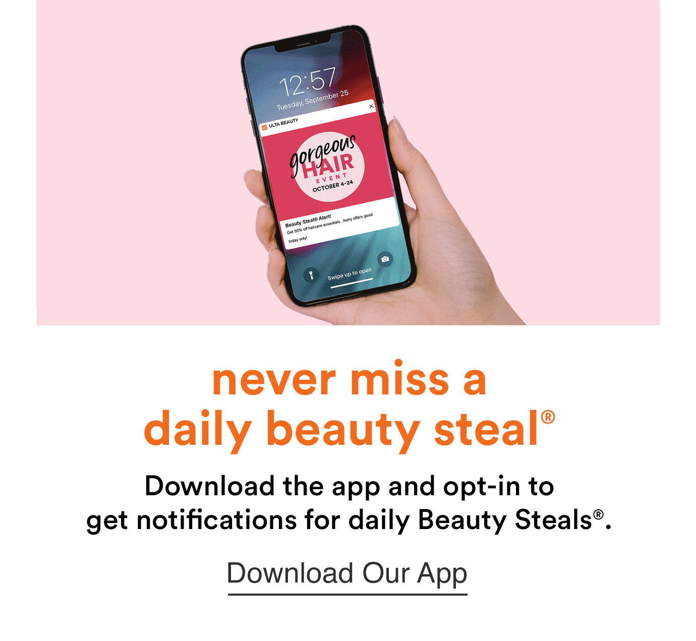 Never Miss a daily Beauty Steal. Download the Ulta Beauty app and opt-in to get notifications for daily Beauty Steals