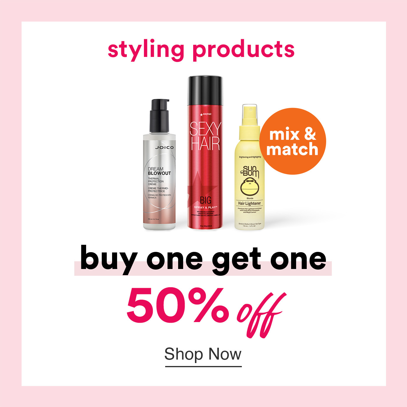 Styling and finishing faves - Buy 1 Get 1 50% Off