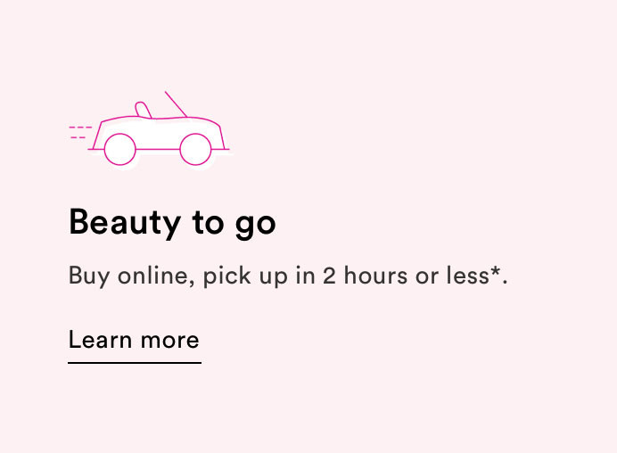 Beauty To Go - Buy online, pick up in 2 hours or less*
