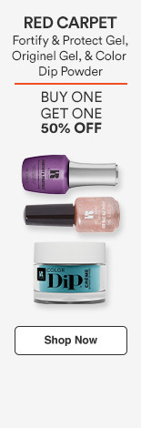 BOGO 50% off  New Fortify and Protect Gel, Originel Gel, and Color Dip Powder nail $9.99-$10.99