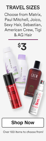 $3 travel sizes OVER 100 ITEMS TO CHOOSE FROM! Choose from: MATRIX, PAUL MITCHELL, JOICO, SEXY HAIR, SEBASTIAN, AMERICAN CREW, TIGI & AG HAIR.