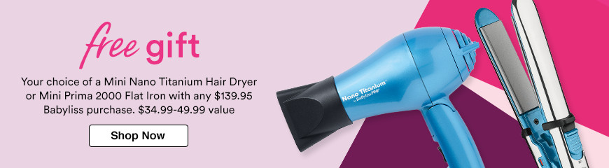 Your choice of a Mini Nano Titanium Hair Dryer or Mini Prima 2000 Flat Iron with any $139.95 Babyliss purchase. $34.99-49.99 value.