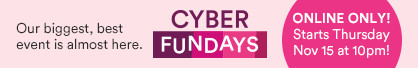 Cyber Fundays are coming! starts Thursday 11/15 @10pm!