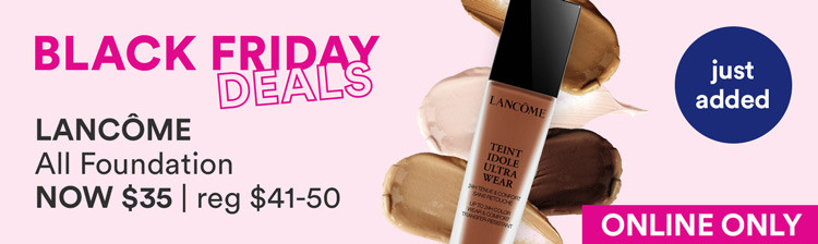 Black Friday Just Added (Thu) $35 Lancome Foundation
