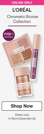 Chromatic Bronze Collection $9.99-14.99. In Store December 23rd.