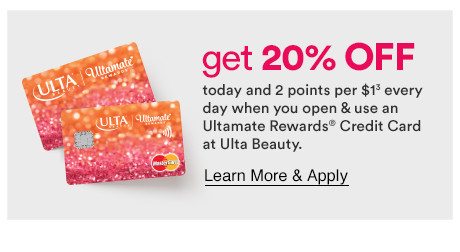 Get 20% off(superscript 1) your first purchase and  2 points per $1 every day when you open and use the Ultamate Rewards Credit Card (superscript 3). Learn More <<Bold & underline and link to ulta.com/credit>>