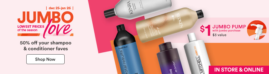 Jumbo Love! Lowest prices of the season. Up to 50% off your Shampoo and Conditioner Faves.