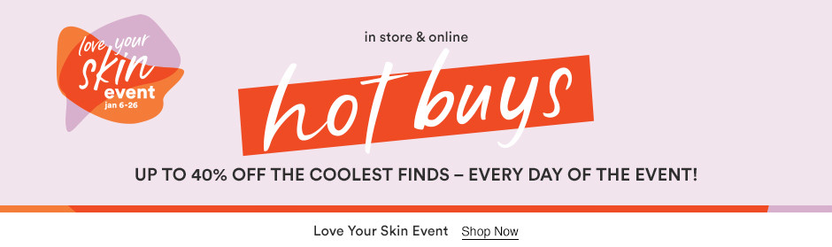 Love Your Skin HOT BUYS Save on all these faves - Every day of the event! - Skincare Favorites