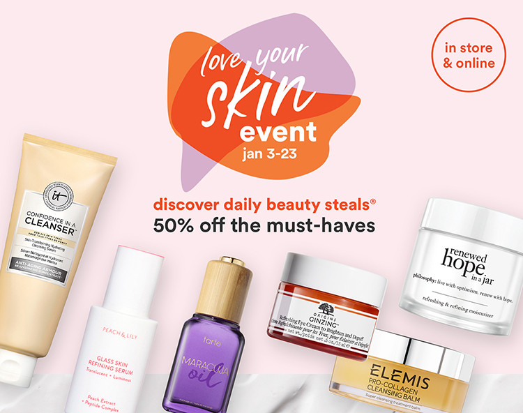 Love Your Skin Event January 3 through January 23. Discover daily beauty steals. 50% off the must haves.